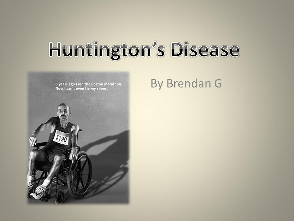 Huntington's Disease By Brendan G