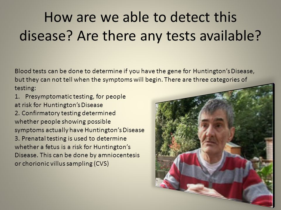 How are we able to detect this disease Are there any tests available
