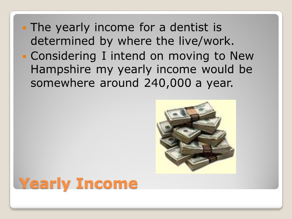 The yearly income for a dentist is determined by where the live/work.