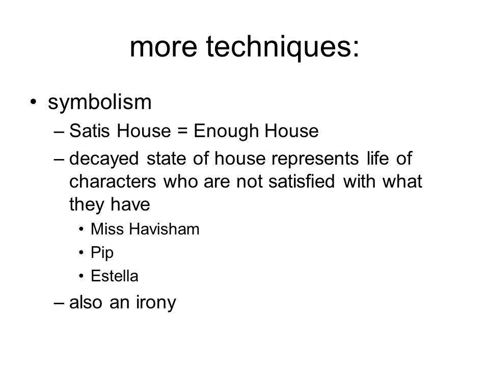 more techniques: symbolism Satis House = Enough House