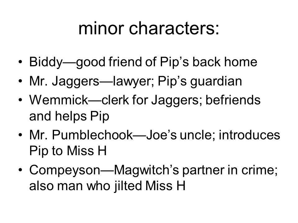 minor characters: Biddy—good friend of Pip's back home