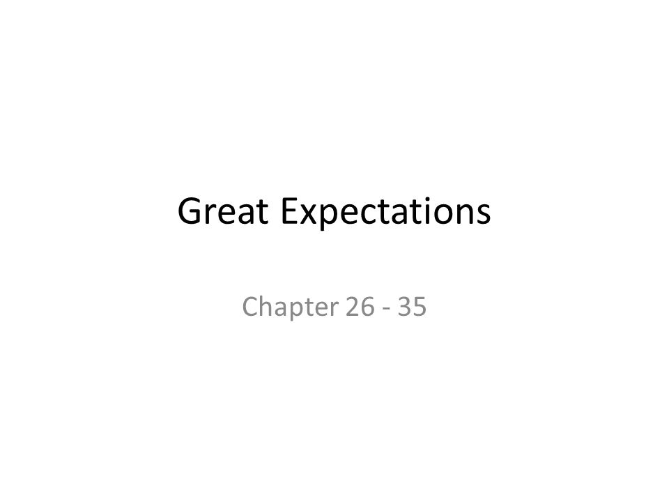 Great Expectations Chapter 26 - 35