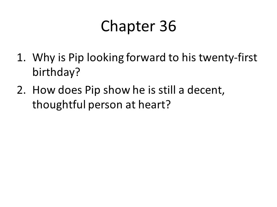 Chapter 36 Why is Pip looking forward to his twenty-first birthday