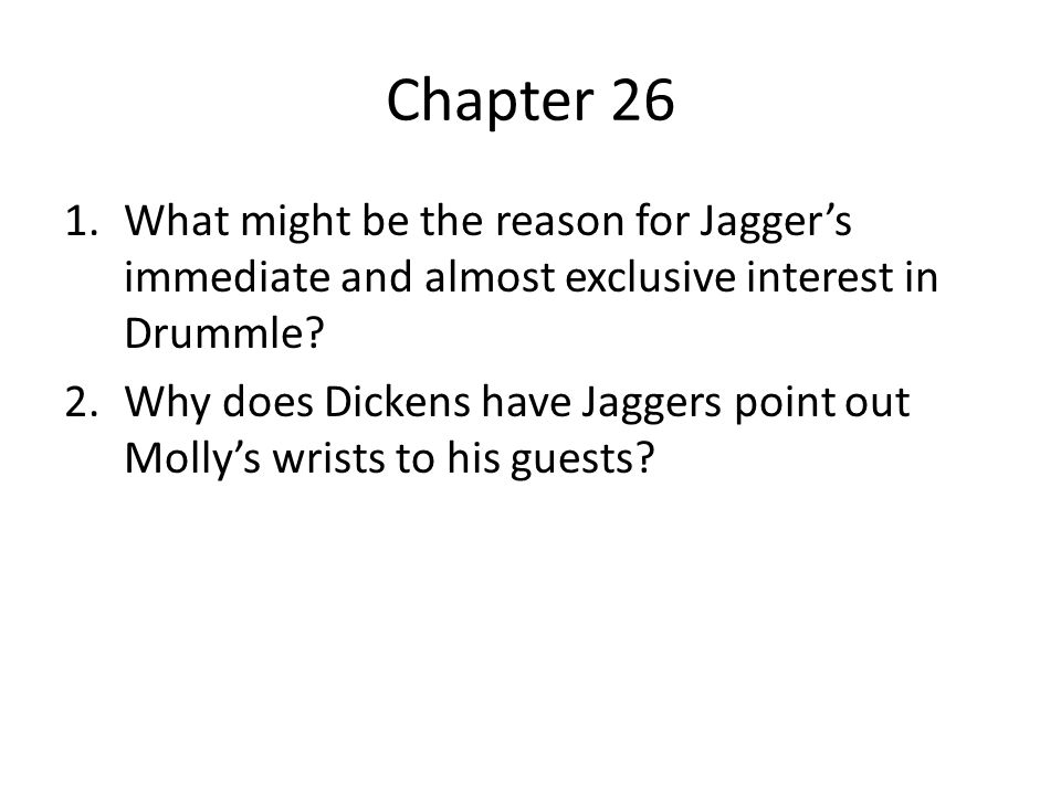 Chapter 26 What might be the reason for Jagger's immediate and almost exclusive interest in Drummle