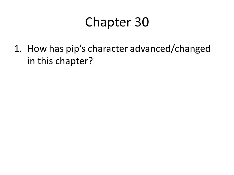 Chapter 30 How has pip's character advanced/changed in this chapter