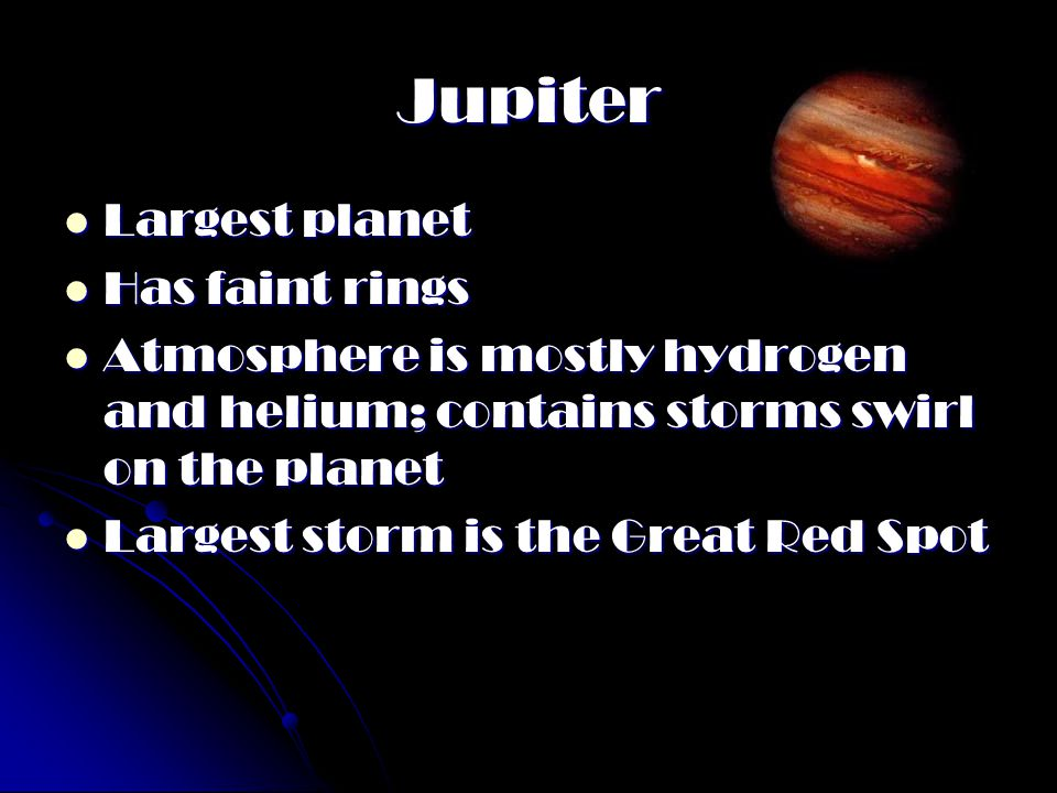 Jupiter Largest planet Has faint rings