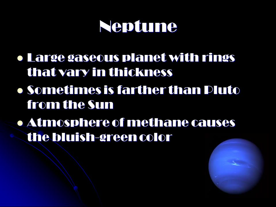 Neptune Large gaseous planet with rings that vary in thickness