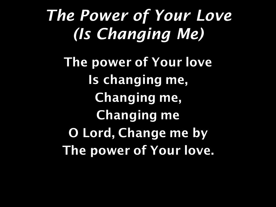 The Power of Your Love (Is Changing Me)