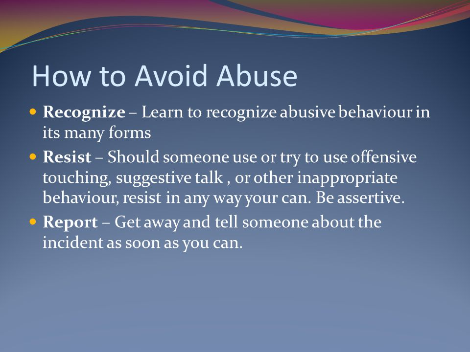 How to Avoid Abuse Recognize – Learn to recognize abusive behaviour in its many forms.