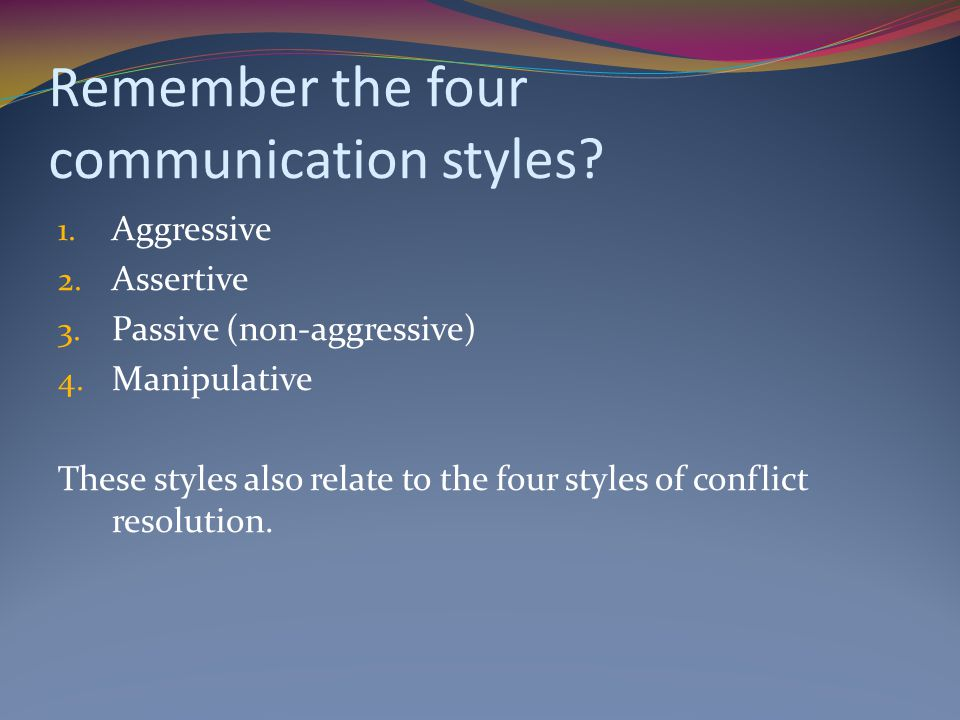 Remember the four communication styles