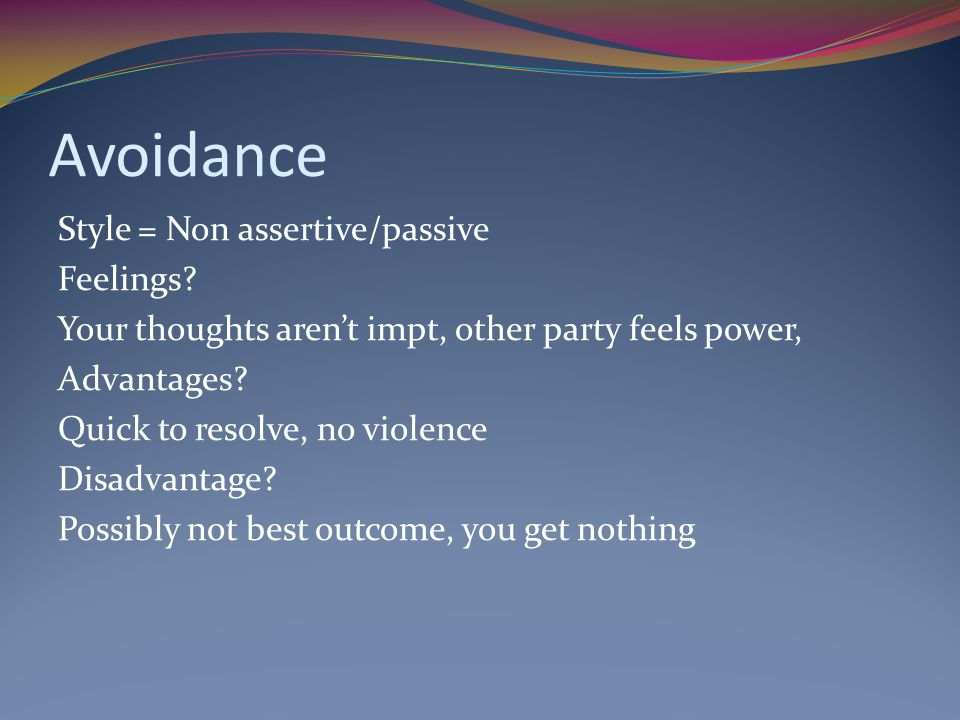 Avoidance Style = Non assertive/passive Feelings