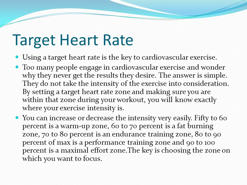 Target Heart Rate Using a target heart rate is the key to cardiovascular exercise.