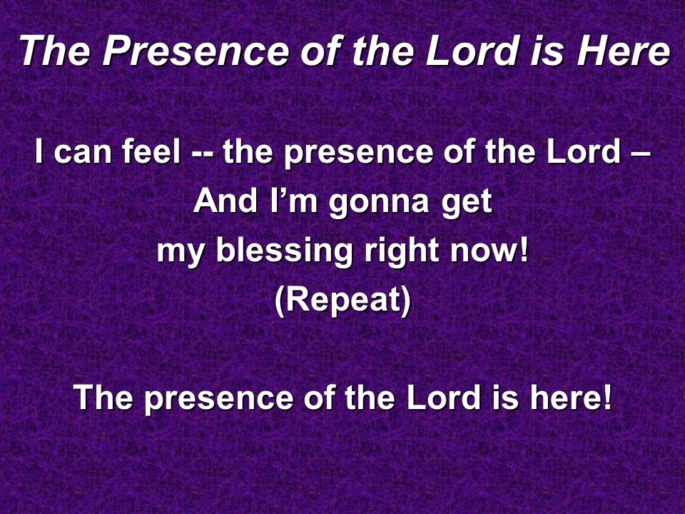 The Presence of the Lord is Here