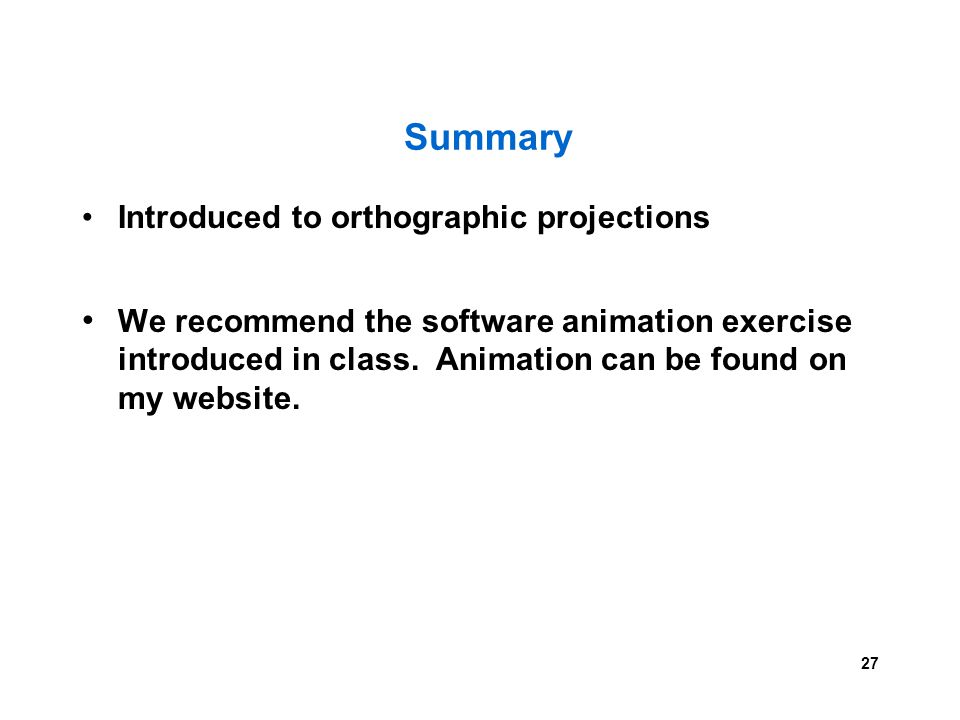 Summary Introduced to orthographic projections