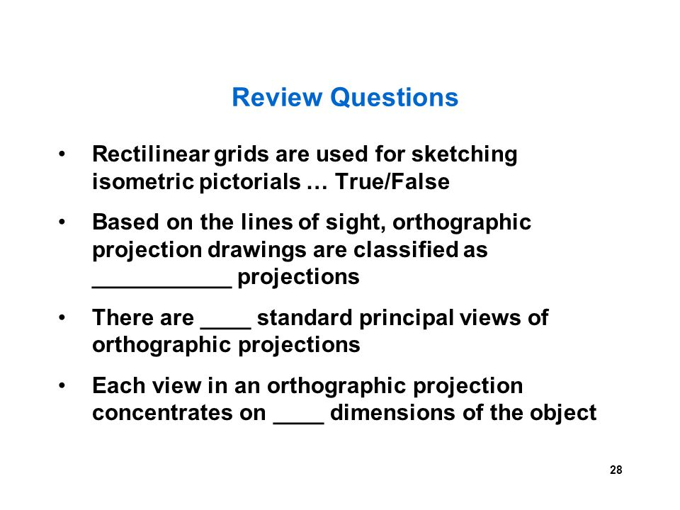 Review Questions Rectilinear grids are used for sketching isometric pictorials … True/False.