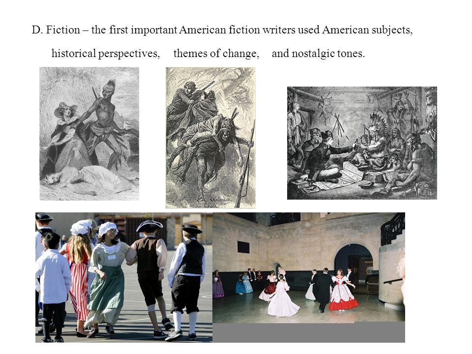 D. Fiction – the first important American fiction writers used American subjects,