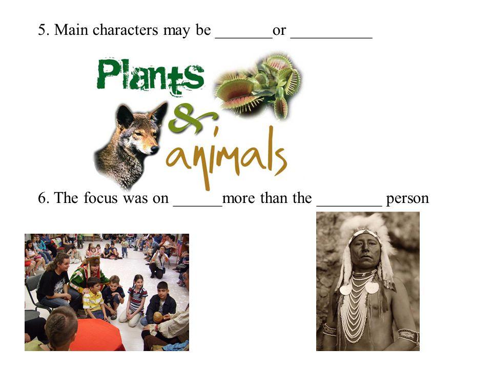 5. Main characters may be _______or __________