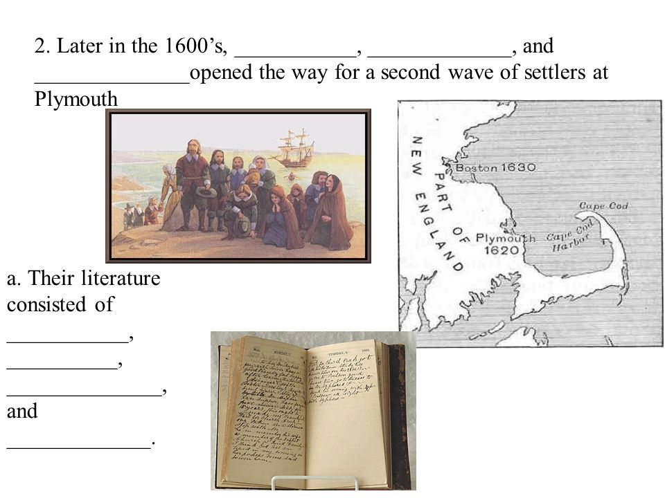 2. Later in the 1600's, ___________, _____________, and ______________opened the way for a second wave of settlers at Plymouth