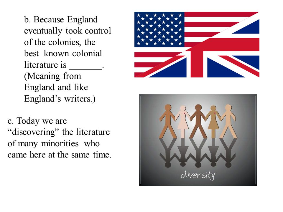 b. Because England eventually took control of the colonies, the best known colonial literature is _______. (Meaning from England and like England's writers.)