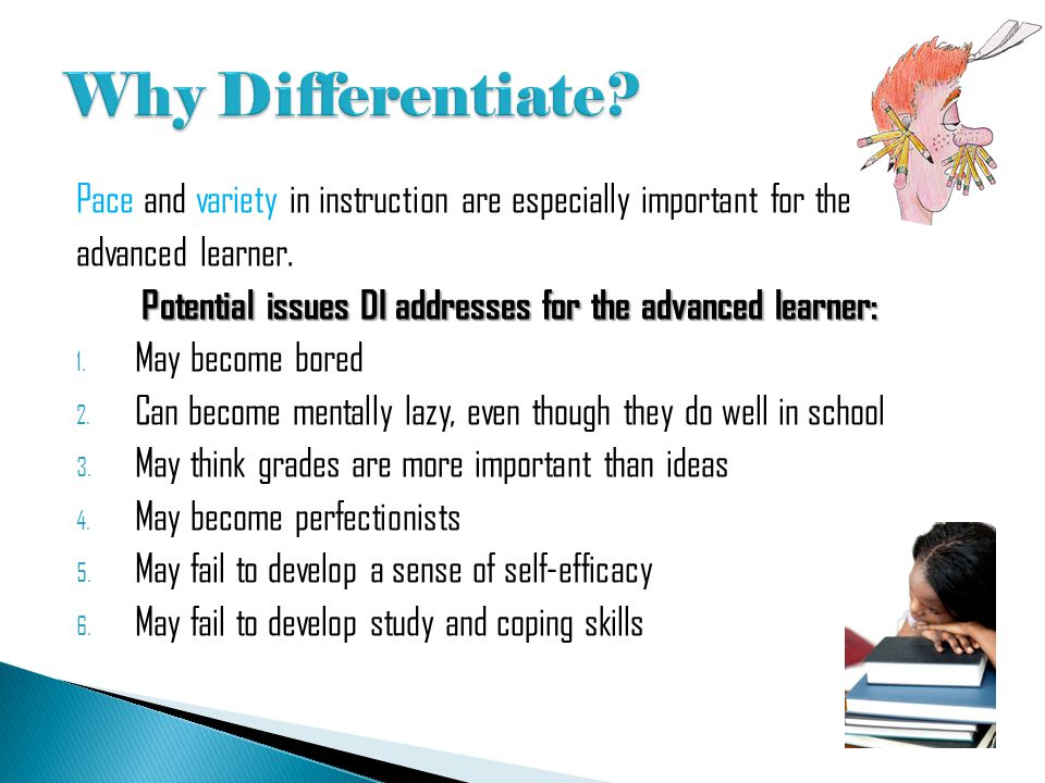 Why Differentiate Pace and variety in instruction are especially important for the. advanced learner.