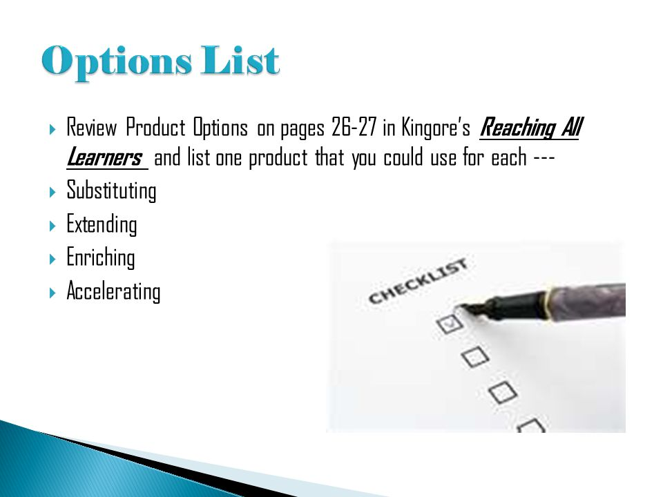 Options List Review Product Options on pages 26-27 in Kingore's Reaching All Learners and list one product that you could use for each ---