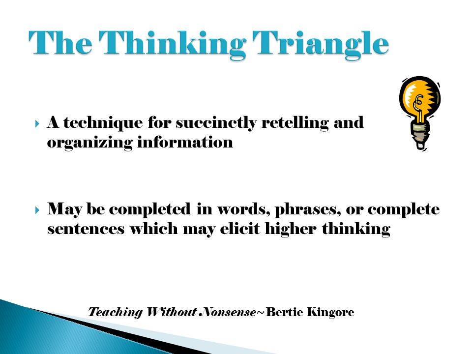 The Thinking Triangle A technique for succinctly retelling and organizing information.