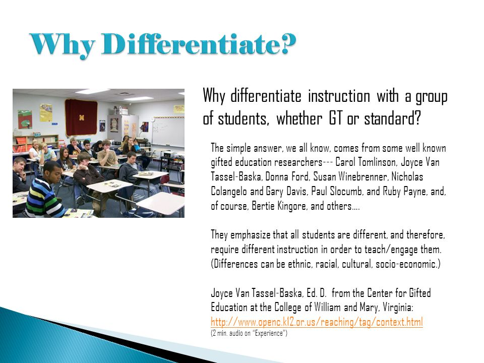 Why Differentiate Why differentiate instruction with a group of students, whether GT or standard