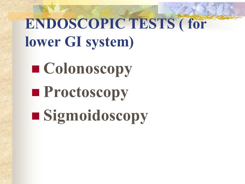ENDOSCOPIC TESTS ( for lower GI system)