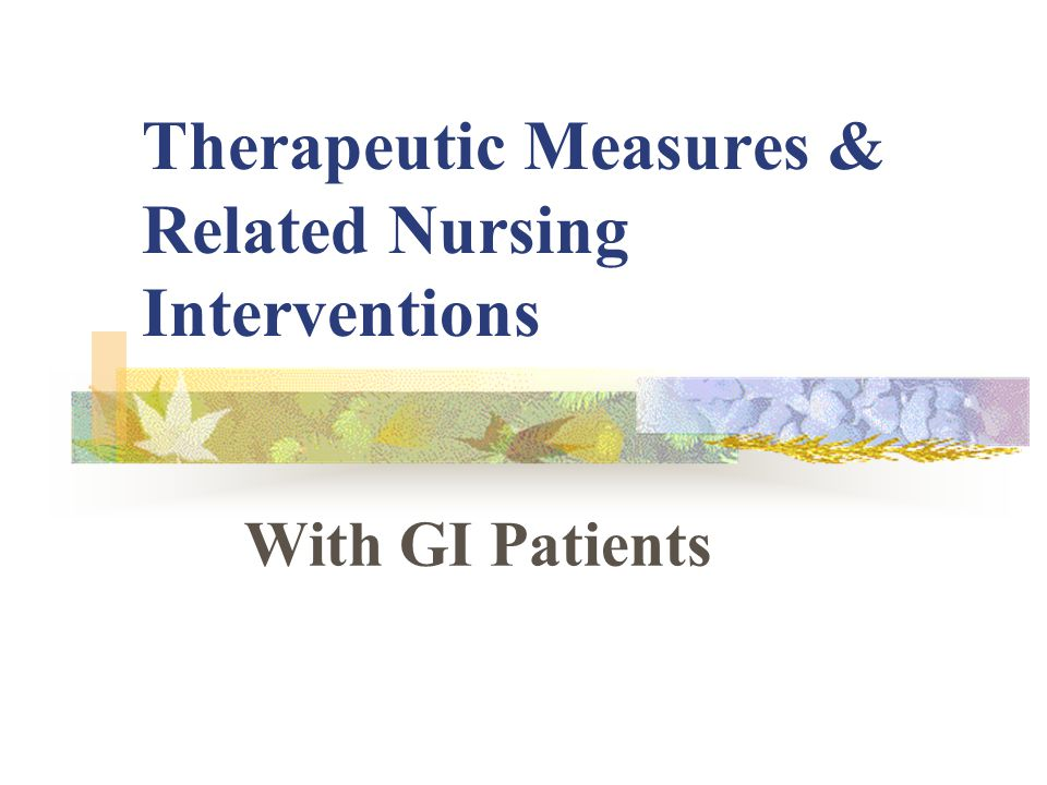 Therapeutic Measures & Related Nursing Interventions