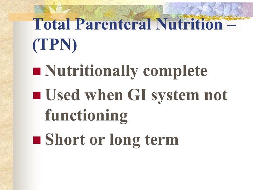 Total Parenteral Nutrition – (TPN)