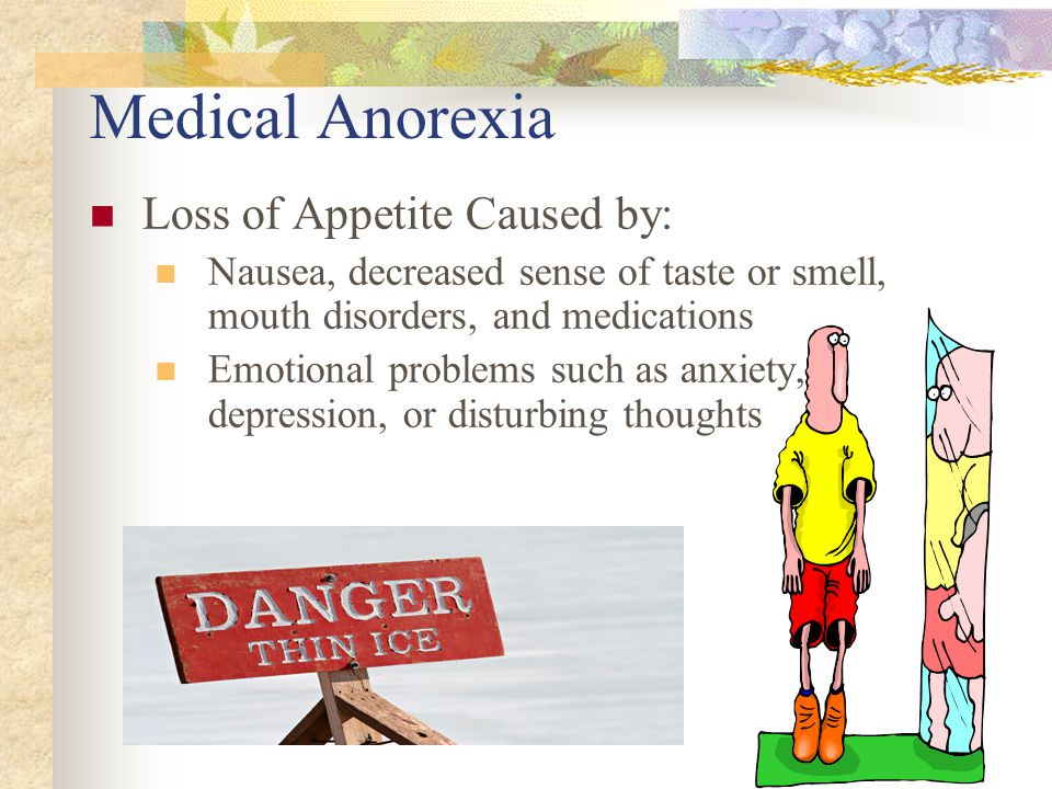 Medical Anorexia Loss of Appetite Caused by:
