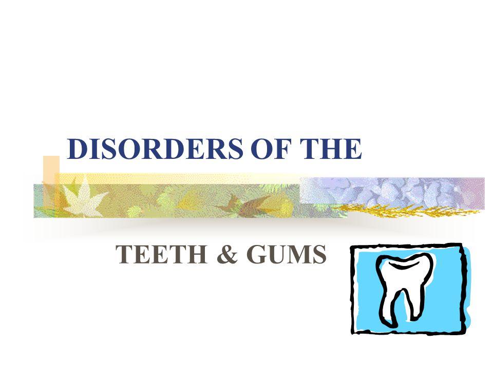 DISORDERS OF THE TEETH & GUMS