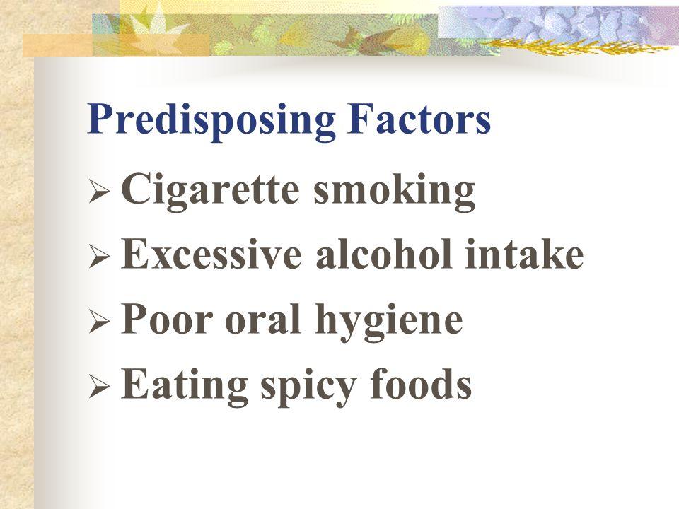 Predisposing Factors Cigarette smoking. Excessive alcohol intake.