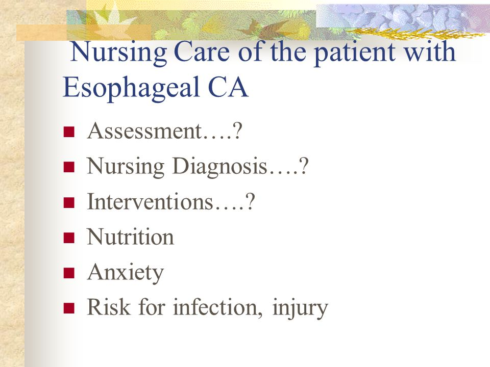 Nursing Care of the patient with Esophageal CA