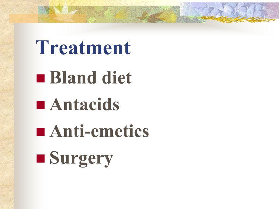 Treatment Bland diet Antacids Anti-emetics Surgery
