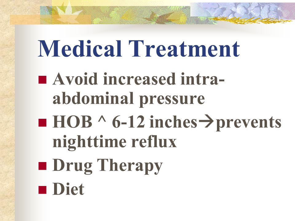 Medical Treatment Avoid increased intra-abdominal pressure