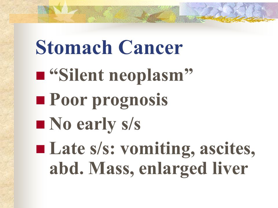 Stomach Cancer Silent neoplasm Poor prognosis No early s/s