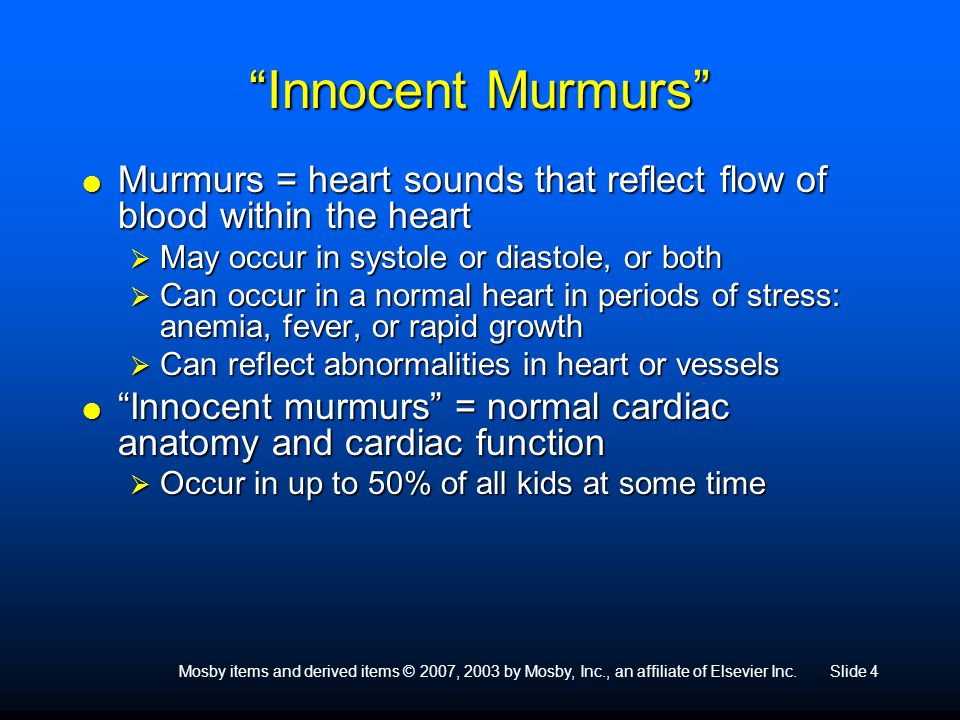 Innocent Murmurs Murmurs = heart sounds that reflect flow of blood within the heart. May occur in systole or diastole, or both.