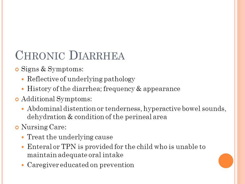 Chronic Diarrhea Signs & Symptoms: Reflective of underlying pathology