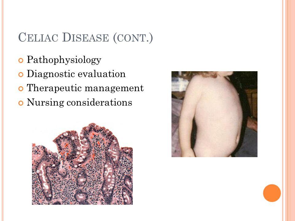 Celiac Disease (cont.) Pathophysiology Diagnostic evaluation