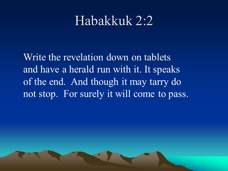 Habakkuk 2:2 Write the revelation down on tablets