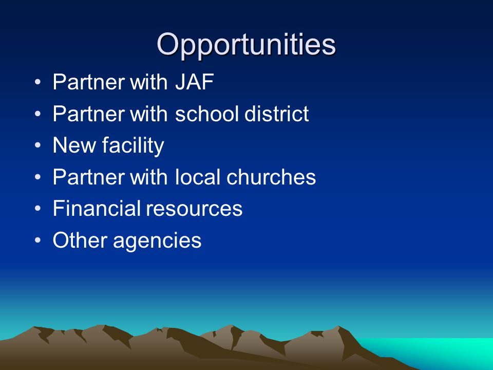 Opportunities Partner with JAF Partner with school district