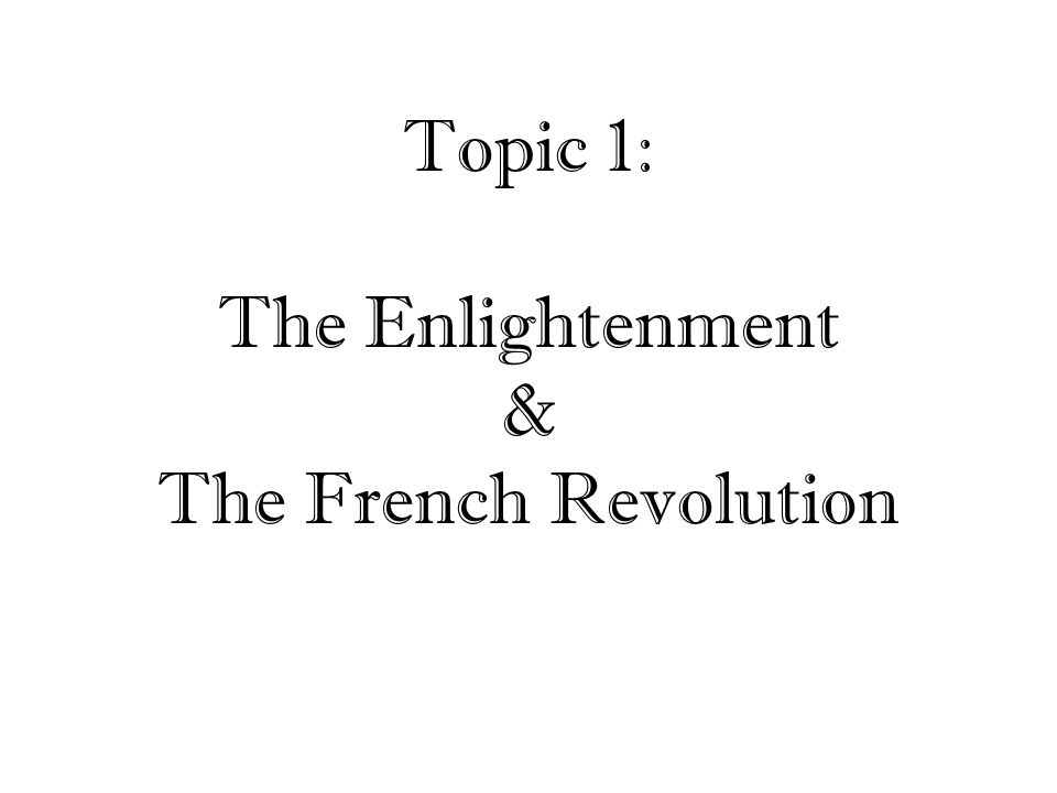 Topic 1: The Enlightenment & The French Revolution