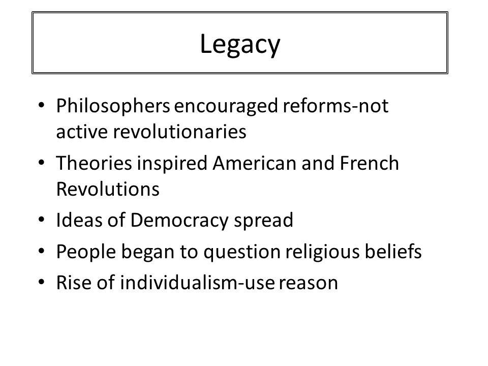 Legacy Philosophers encouraged reforms-not active revolutionaries