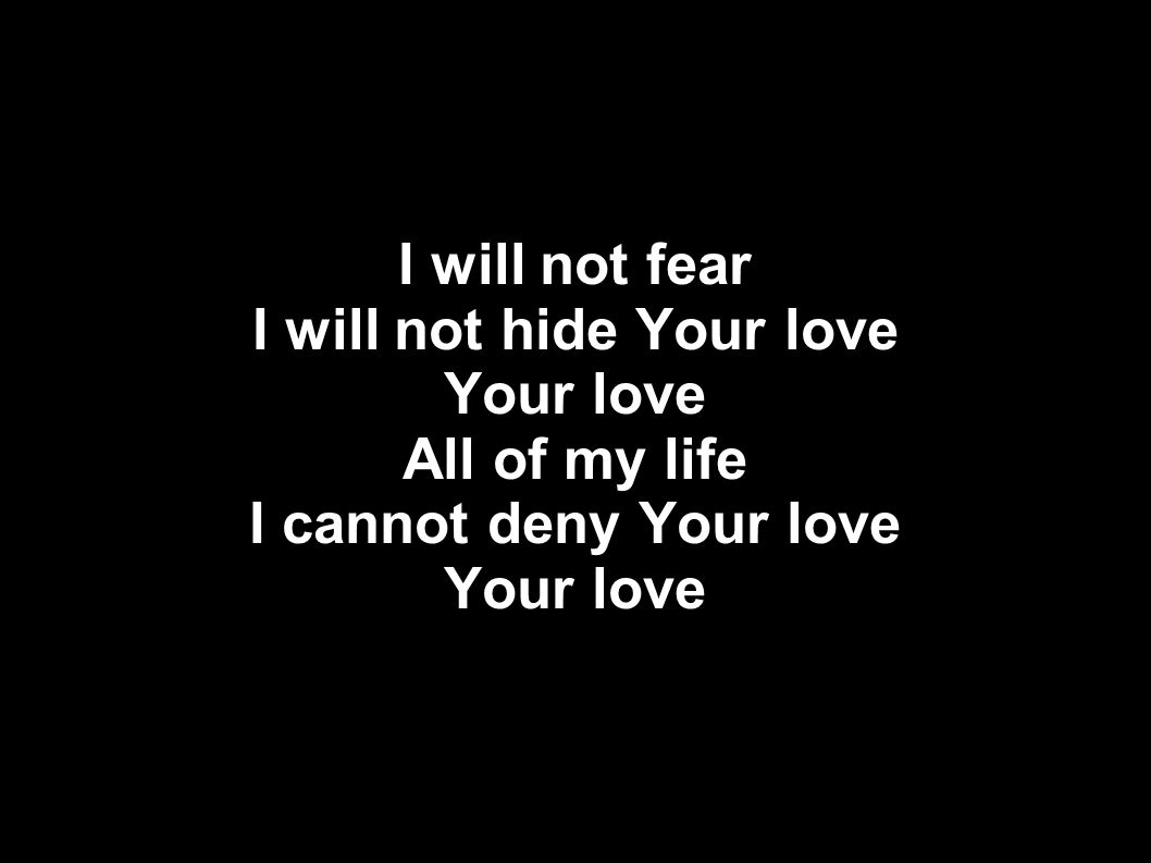 I will not hide Your love
