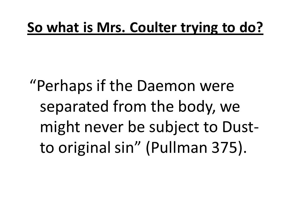 So what is Mrs. Coulter trying to do