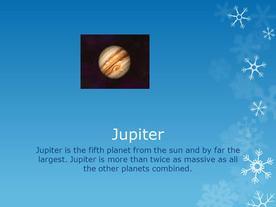 Jupiter Jupiter is the fifth planet from the sun and by far the largest.