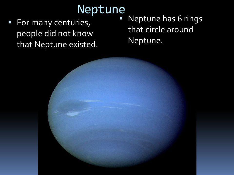 Neptune Neptune has 6 rings that circle around Neptune.