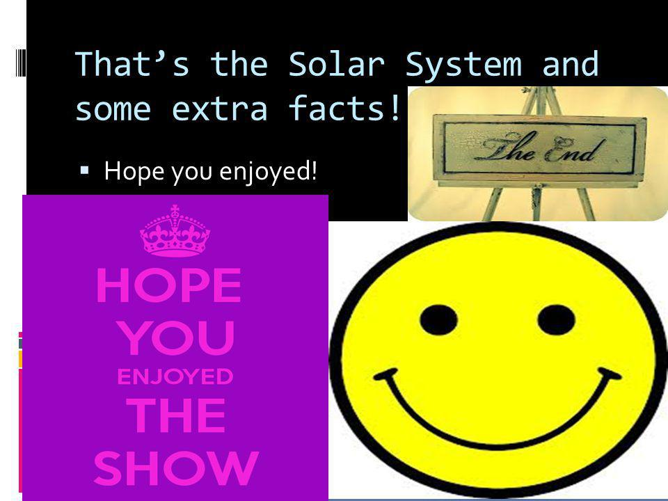 That's the Solar System and some extra facts!