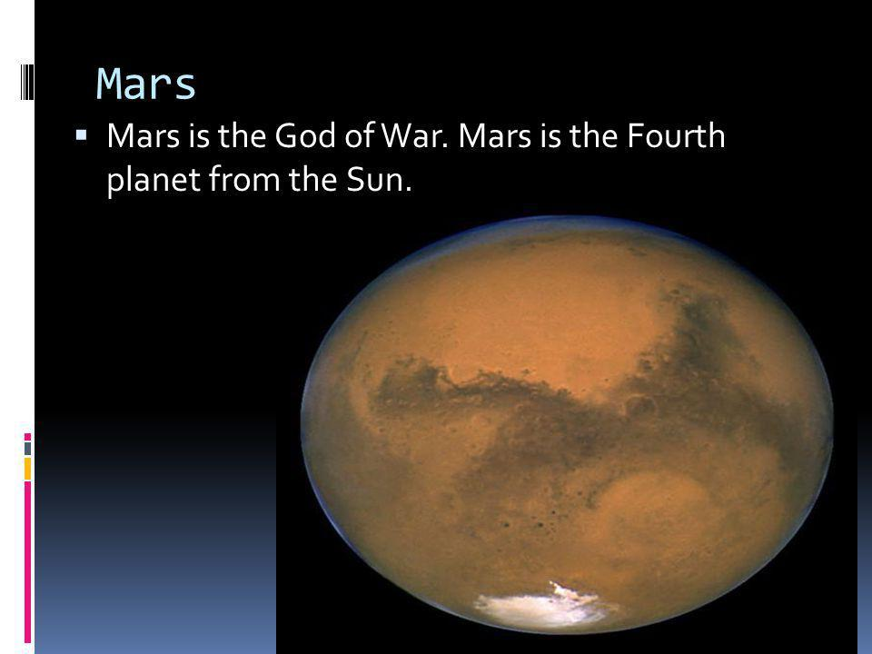 Mars Mars is the God of War. Mars is the Fourth planet from the Sun.